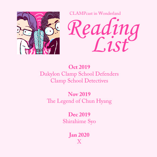 A graphic with the CLAMPcast logo, and text that reads: CLAMPcast in Wonderland | Reading List | Oct 2019: Duklyon CLAMP School Defenders, CLAMP School Detectives | Nov 2019: The Legend of Chun Hyang | Dec 2019: Shirahime Syo | Jan 2020: X