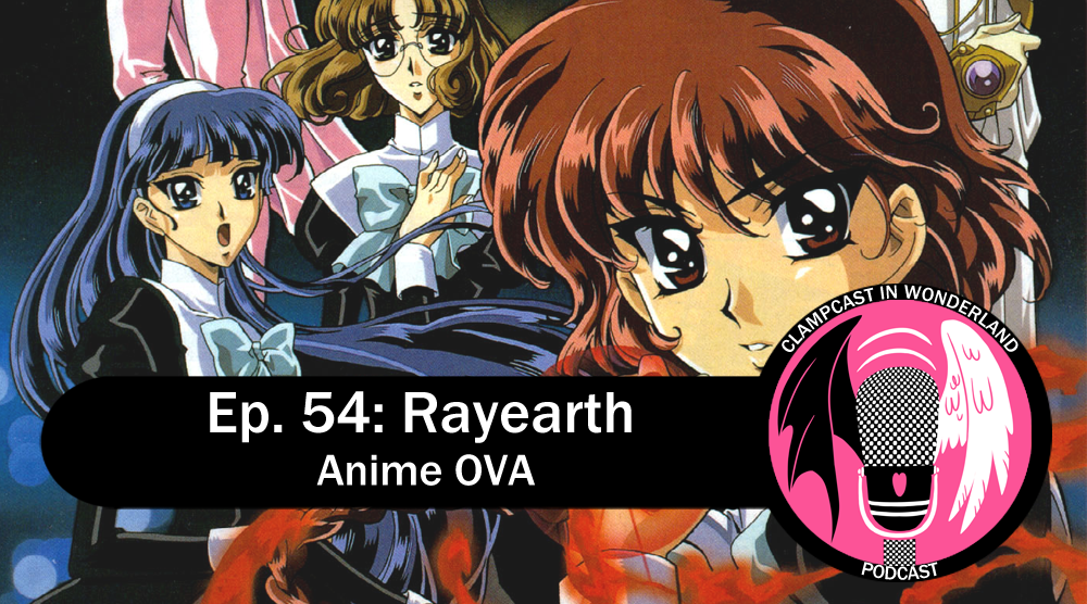 """An image from the Rayearth OVA, featuring all three girls in their black school uniforms, with Alcyone, Clef, and Emeraude in the background. The CLAMPcast logo is overlayed, with the title of the episode: """"Episode 54: Rayearth OVA""""."""
